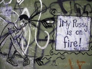 graffiti in Buenos Aires that says 'My Pussy is on Fire'