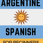 How to Speak Spanish Like an Argentine